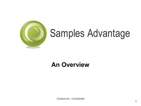 Sysdyne Inc., Confidential 1 Samples Advantage An Overview.