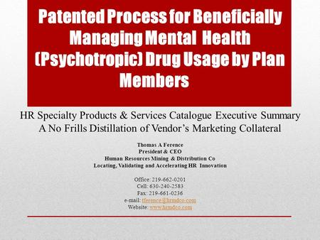 Patented Process for Beneficially Managing Mental Health (Psychotropic) Drug Usage by Plan Members HR Specialty Products & Services Catalogue Executive.