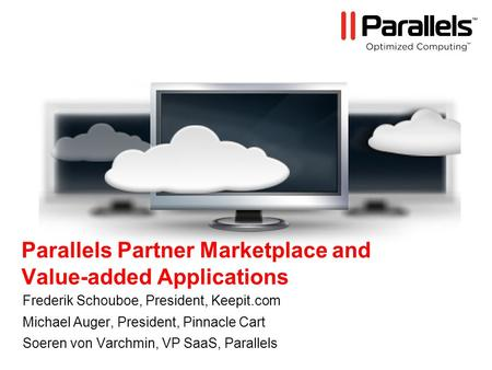 Parallels Partner Marketplace and Value-added Applications Frederik Schouboe, President, Keepit.com Michael Auger, President, Pinnacle Cart Soeren von.
