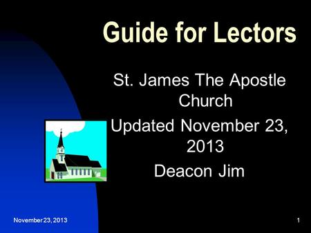 November 23, 20131 Guide for Lectors St. James The Apostle Church Updated November 23, 2013 Deacon Jim.
