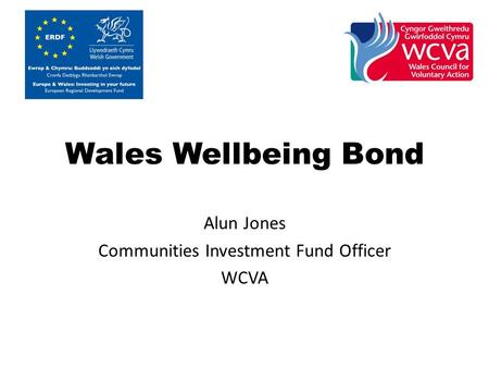 Wales Wellbeing Bond Alun Jones Communities Investment Fund Officer WCVA.