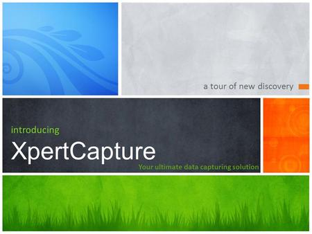 A tour of new discovery introducing XpertCapture Your ultimate data capturing solution.