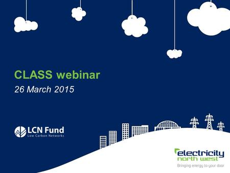 1 CLASS webinar 26 March 2015. 2 CLASS webinar 26 March 2015 Simon Brooke Electricity North West.