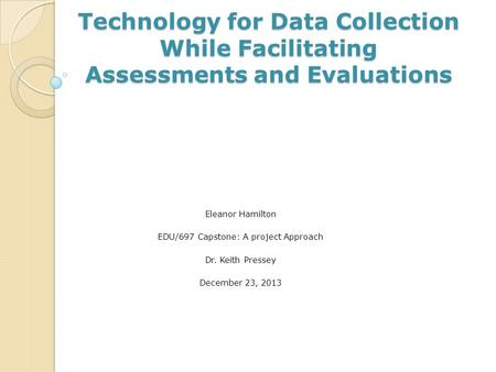 Technology for Data Collection While Facilitating Assessments and Evaluations Technology for Data Collection While Facilitating Assessments and Evaluations.