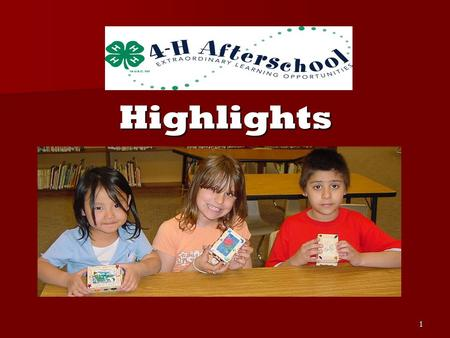 1 Highlights Highlights. 2 4-H Afterschool Team 4-H Afterschool Team Past 4-H Afterschool Team Chairs Past 4-H Afterschool Team Chairs –Gloria Fauerbach,
