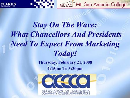 Stay On The Wave: What Chancellors And Presidents Need To Expect From Marketing Today! Thursday, February 21, 2008 2:15pm To 3:30pm.
