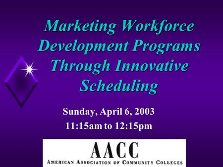 Marketing Workforce Development Programs Through Innovative Scheduling Sunday, April 6, 2003 11:15am to 12:15pm.