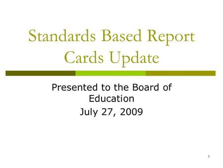 1 Standards Based Report Cards Update Presented to the Board of Education July 27, 2009.