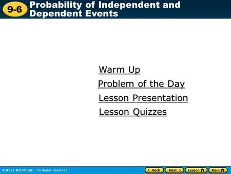 9-6 Probability of Independent and Dependent Events Warm Up Warm Up Lesson Presentation Lesson Presentation Problem of the Day Problem of the Day Lesson.