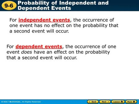 9-6 Probability of Independent and Dependent Events For independent events, the occurrence of one event has no effect on the probability that a second.