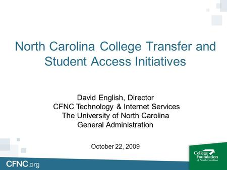North Carolina College Transfer and Student Access Initiatives David English, Director CFNC Technology & Internet Services The University of North Carolina.