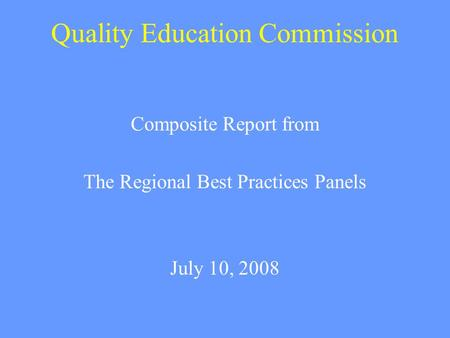 Quality Education Commission Composite Report from The Regional Best Practices Panels July 10, 2008.