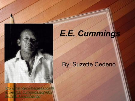 E.E. Cummings By: Suzette Cedeno  le/view/EE_Cummings.jpg/4982 8267/EE_Cummings.jpg.