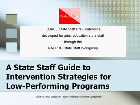 A State Staff Guide to Intervention Strategies for Low-Performing Programs COABE State Staff Pre-Conference developed for adult education state staff through.