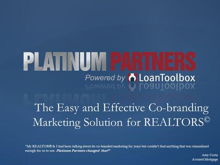 "The Easy and Effective Co-branding Marketing Solution for REALTORS © ""My REALTOR® & I had been talking about do co-branded marketing for years but couldn't."
