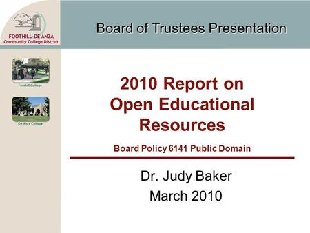 Board of Trustees Presentation 2010 Report on Open Educational Resources Board Policy 6141 Public Domain Dr. Judy Baker March 2010.