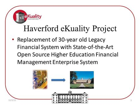 Replacement of 30-year old Legacy Financial System with State-of-the-Art Open Source Higher Education Financial Management Enterprise System Haverford.