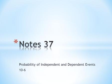 Probability of Independent and Dependent Events 10-6