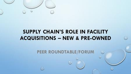 SUPPLY CHAIN'S ROLE IN FACILITY ACQUISITIONS – NEW & PRE-OWNED PEER ROUNDTABLE/FORUM.