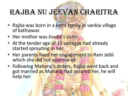 Rajba nu jeevan charitra Rajba was born in a kathi family in vankia village of kathiawar. Her mother was Jivuba's sister At the tender age of 15 vairagya.