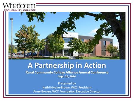 A Partnership in Action Rural Community College Alliance Annual Conference Sept. 25, 2014 Presented by Kathi Hiyane-Brown, WCC President Anne Bowen, WCC.