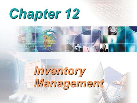 Chapter 12 Inventory Management. Reasons to Hold Inventory Meet unexpected demand Smooth seasonal or cyclical demand Meet variations in customer demand.