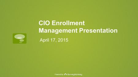 Powered by CIO Enrollment Management Presentation April 17, 2015.