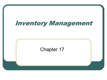 Inventory Management Chapter 17. Topics Basic concepts. Management issues. Inventory-related costs. Economic order quantity model. Quantity discount model.