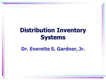 Distribution Inventory Systems Dr. Everette S. Gardner, Jr.