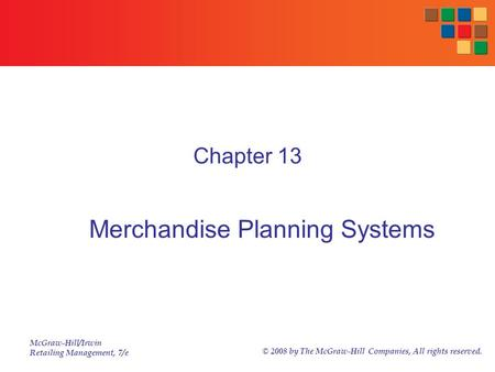 McGraw-Hill/Irwin Retailing Management, 7/e © 2008 by The McGraw-Hill Companies, All rights reserved. Chapter 13 Merchandise Planning Systems.
