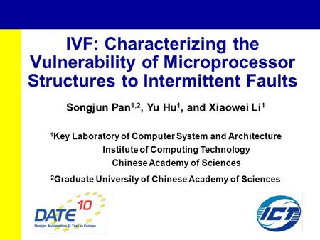 IVF: Characterizing the Vulnerability of Microprocessor Structures to Intermittent Faults Songjun Pan 1,2, Yu Hu 1, and Xiaowei Li 1 1 Key Laboratory of.