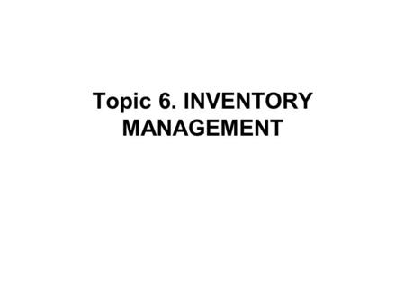 Topic 6. INVENTORY MANAGEMENT