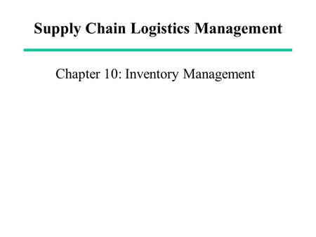 Supply Chain Logistics Management Chapter 10: Inventory Management.
