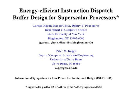 Energy-efficient Instruction Dispatch Buffer Design for Superscalar Processors* Gurhan Kucuk, Kanad Ghose, Dmitry V. Ponomarev Department of Computer Science.