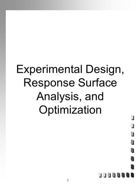 1 Experimental Design, Response Surface Analysis, and Optimization.