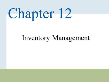 12 – 1 Copyright © 2010 Pearson Education, Inc. Publishing as Prentice Hall. Inventory Management Chapter 12.