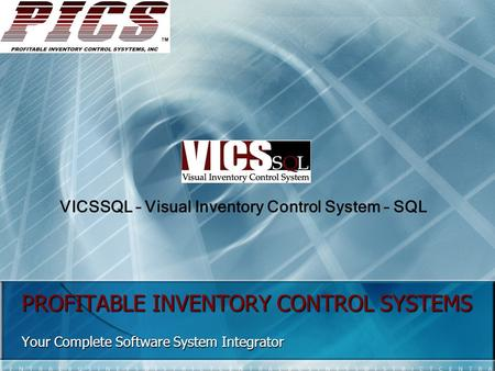 PROFITABLE INVENTORY CONTROL SYSTEMS Your Complete Software System Integrator VICSSQL – Visual Inventory Control System – SQL.