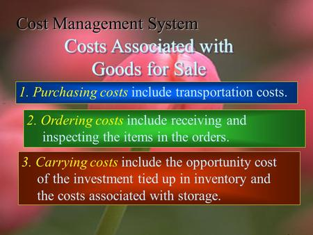 Cost Management System Costs Associated with Goods for Sale 1. Purchasing costs include transportation costs. 2. Ordering costs include receiving and.