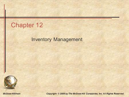 Chapter 12 Inventory Management McGraw-Hill/Irwin Copyright © 2009 by The McGraw-Hill Companies, Inc. All Rights Reserved.