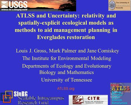ATLSS and Uncertainty: relativity and spatially-explicit ecological models as methods to aid management planning in Everglades restoration Louis J. Gross,