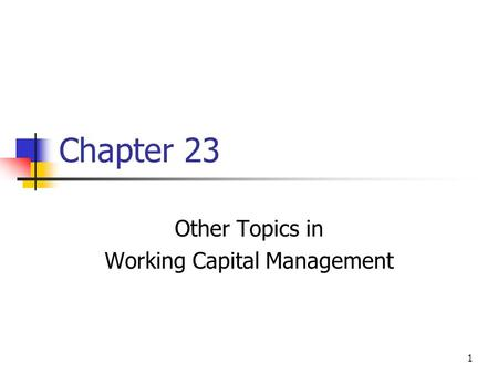 1 Chapter 23 Other Topics in Working Capital Management.