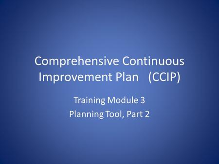 Comprehensive Continuous Improvement Plan(CCIP) Training Module 3 Planning Tool, Part 2.