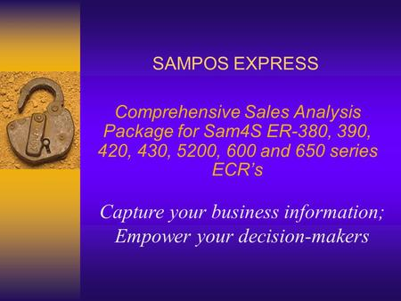 SAMPOS EXPRESS Comprehensive Sales Analysis Package for Sam4S ER-380, 390, 420, 430, 5200, 600 and 650 series ECR's Capture your business information;