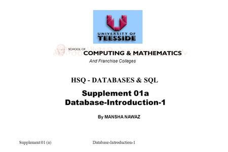 Supplement 01 (a)Database-Introduction-1 Supplement 01a Database-Introduction-1 HSQ - DATABASES & SQL And Franchise Colleges By MANSHA NAWAZ.
