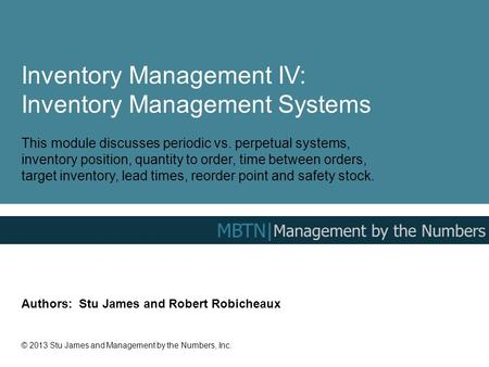Inventory Management IV: Inventory Management Systems This module discusses periodic vs. perpetual systems, inventory position, quantity to order, time.