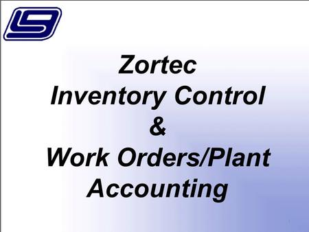 Zortec Inventory Control & Work Orders/Plant Accounting 1.