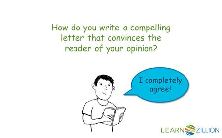 How do you write a compelling letter that convinces the reader of your opinion? I completely agree!