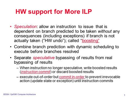 1 EE524 / CptS561 Computer Architecture Speculation: allow an instruction to issue that is dependent on branch predicted to be taken without any consequences.