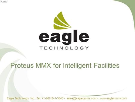 Proteus MMX for Intelligent Facilities Eagle Technology, Inc. Tel: +1-262-241-3845