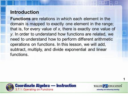 Introduction Functions are relations in which each element in the domain is mapped to exactly one element in the range; that is, for every value of x,